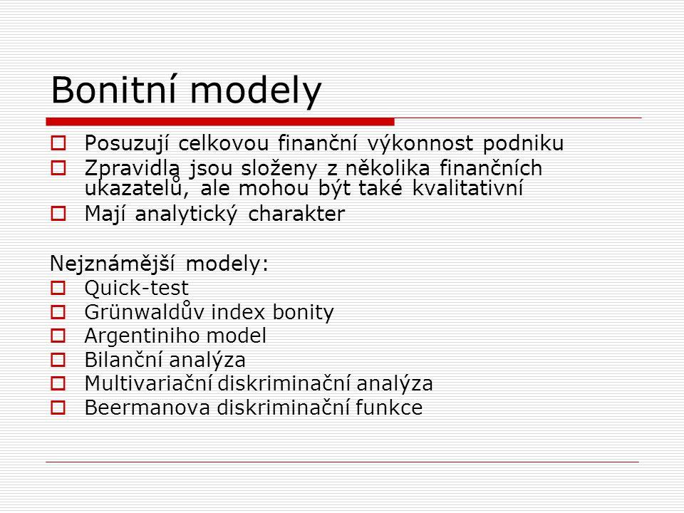 Bonitní modely  Posuzují celkovou finanční výkonnost podniku  Zpravidla jsou složeny z několika finančních ukazatelů, ale mohou být také kvalitativn