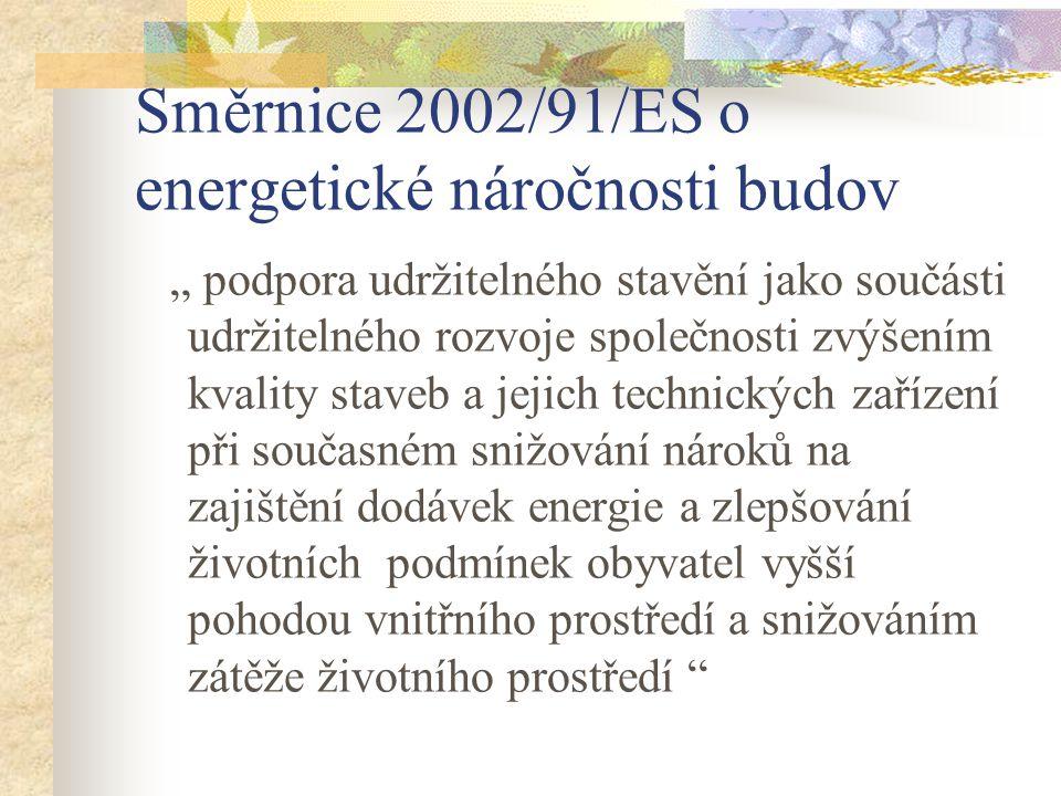"""Směrnice 2002/91/ES o energetické náročnosti budov """" podpora udržitelného stavění jako součásti udržitelného rozvoje společnosti zvýšením kvality staveb a jejich technických zařízení při současném snižování nároků na zajištění dodávek energie a zlepšování životních podmínek obyvatel vyšší pohodou vnitřního prostředí a snižováním zátěže životního prostředí"""