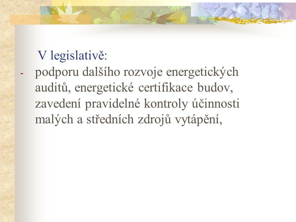 V legislativě: - podporu dalšího rozvoje energetických auditů, energetické certifikace budov, zavedení pravidelné kontroly účinnosti malých a středních zdrojů vytápění,