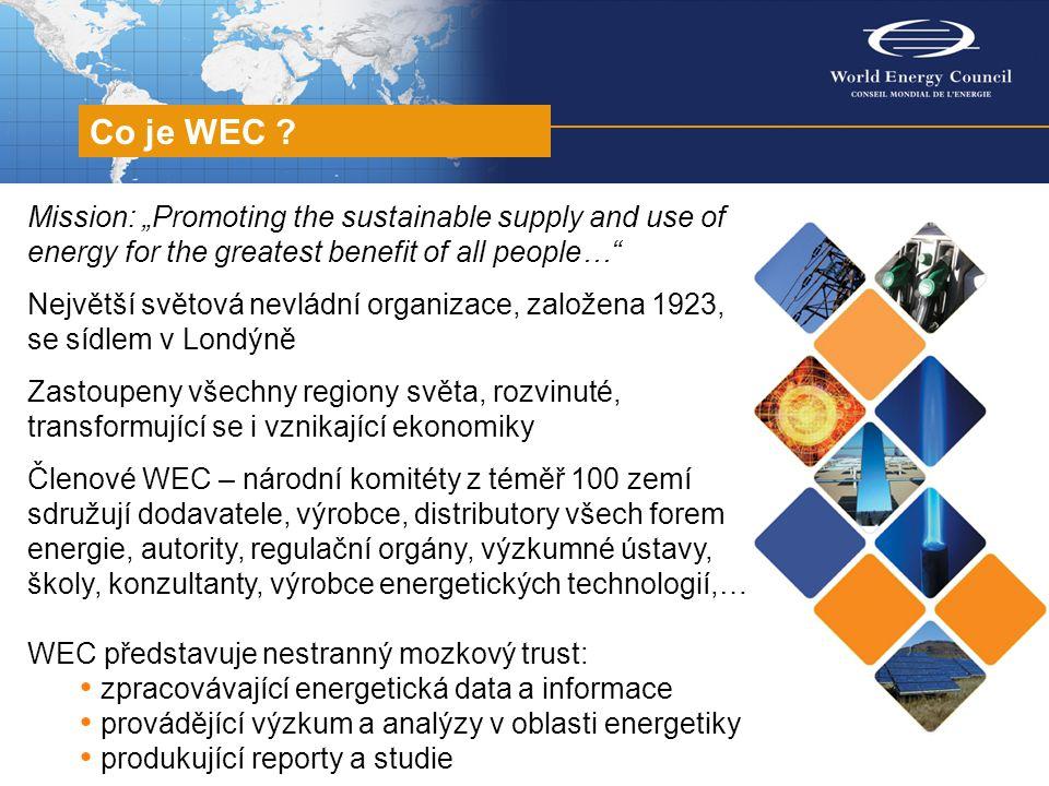 """Mission: """"Promoting the sustainable supply and use of energy for the greatest benefit of all people… Největší světová nevládní organizace, založena 1923, se sídlem v Londýně Zastoupeny všechny regiony světa, rozvinuté, transformující se i vznikající ekonomiky Členové WEC – národní komitéty z téměř 100 zemí sdružují dodavatele, výrobce, distributory všech forem energie, autority, regulační orgány, výzkumné ústavy, školy, konzultanty, výrobce energetických technologií,… WEC představuje nestranný mozkový trust: zpracovávající energetická data a informace provádějící výzkum a analýzy v oblasti energetiky produkující reporty a studie Co je WEC ?"""