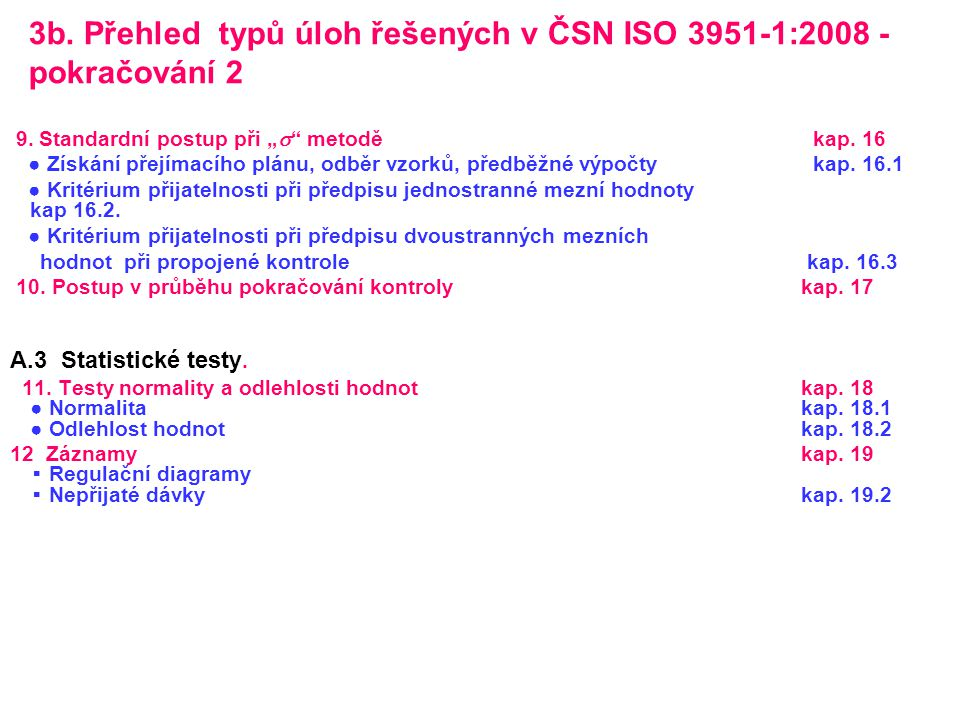 """3b. Přehled typů úloh řešených v ČSN ISO 3951-1:2008 - pokračování 2 9. Standardní postup při """"  """" metodě kap. 16 ● Získání přejímacího plánu, odběr"""