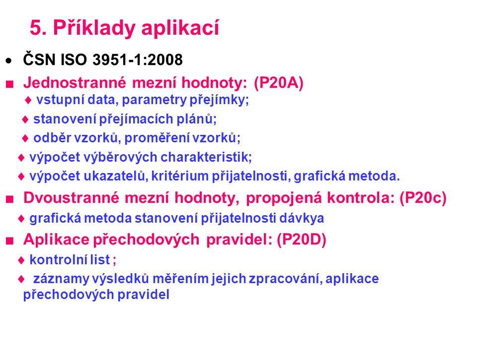 5. Příklady aplikací  ČSN ISO 3951-1:2008 ■ Jednostranné mezní hodnoty: (P20A)  vstupní data, parametry přejímky;  stanovení přejímacích plánů;  o