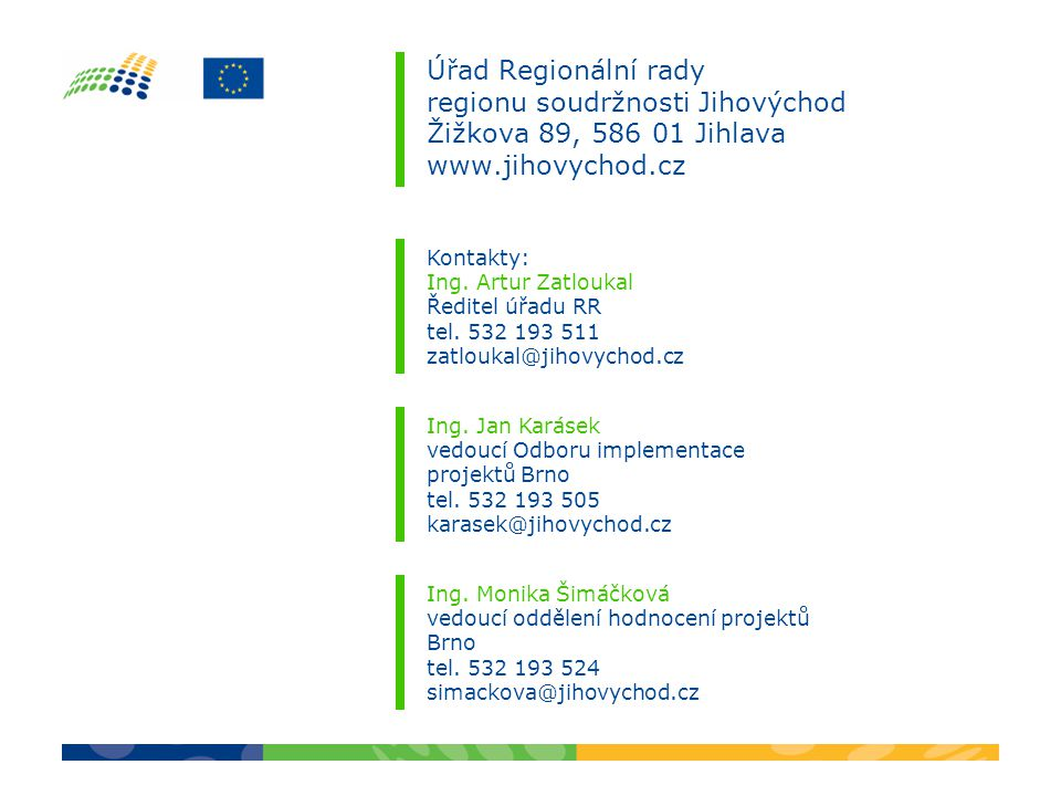Úřad Regionální rady regionu soudržnosti Jihovýchod Žižkova 89, 586 01 Jihlava www.jihovychod.cz Kontakty: Ing.