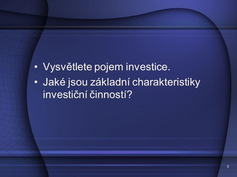 Vysvětlete pojem investice. Jaké jsou základní charakteristiky investiční činností? 2