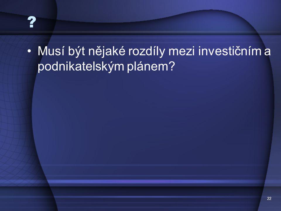 22 ? Musí být nějaké rozdíly mezi investičním a podnikatelským plánem?