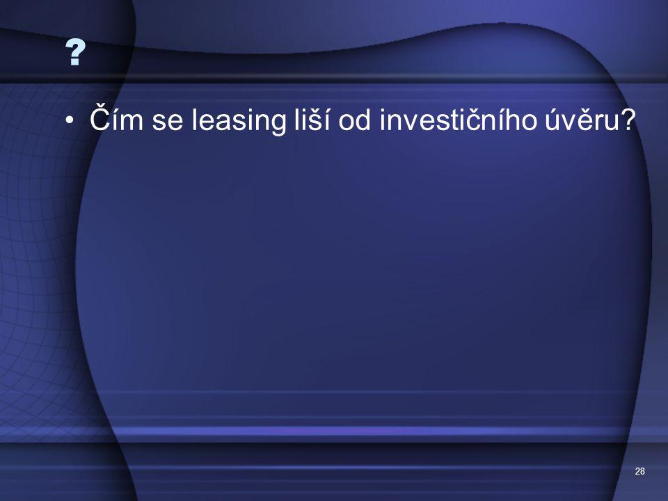28 ? Čím se leasing liší od investičního úvěru?