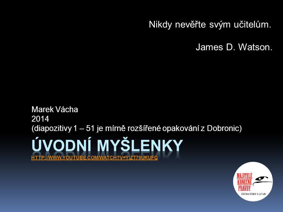 Marek Vácha 2014 (diapozitivy 1 – 51 je mírně rozšířené opakování z Dobronic) Nikdy nevěřte svým učitelům.