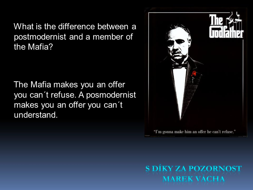 What is the difference between a postmodernist and a member of the Mafia.