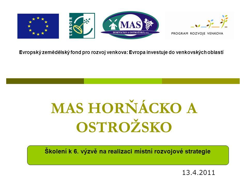 MAS HORŇÁCKO A OSTROŽSKO 13.4.2011 Evropský zemědělský fond pro rozvoj venkova: Evropa investuje do venkovských oblastí Školení k 6. výzvě na realizac