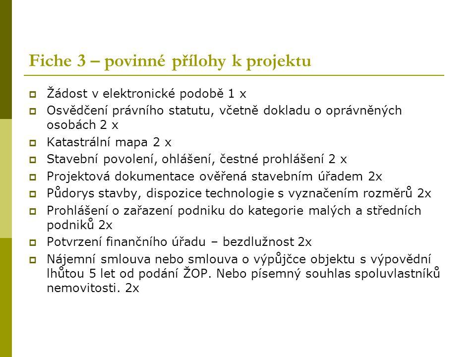 Fiche 3 – povinné přílohy k projektu  Žádost v elektronické podobě 1 x  Osvědčení právního statutu, včetně dokladu o oprávněných osobách 2 x  Katas