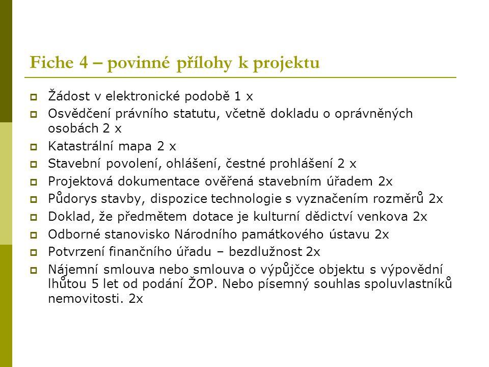 Fiche 4 – povinné přílohy k projektu  Žádost v elektronické podobě 1 x  Osvědčení právního statutu, včetně dokladu o oprávněných osobách 2 x  Katas