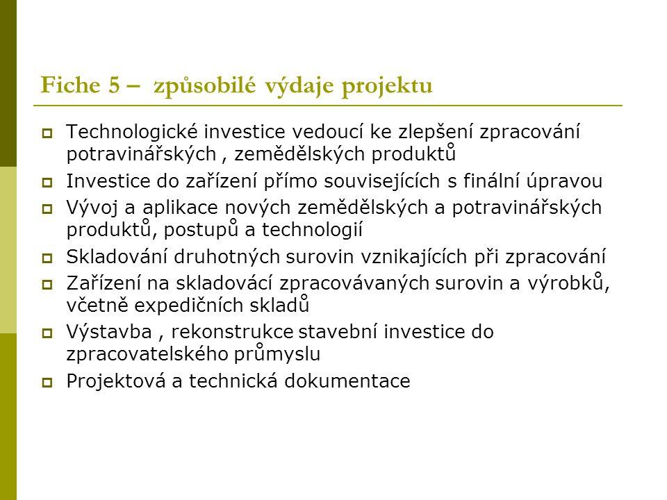 Fiche 5 – způsobilé výdaje projektu  Technologické investice vedoucí ke zlepšení zpracování potravinářských, zemědělských produktů  Investice do zař