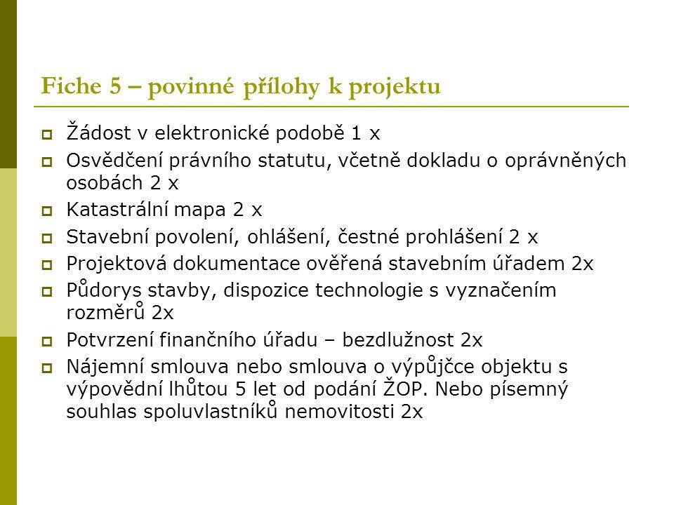 Fiche 5 – povinné přílohy k projektu  Žádost v elektronické podobě 1 x  Osvědčení právního statutu, včetně dokladu o oprávněných osobách 2 x  Katas