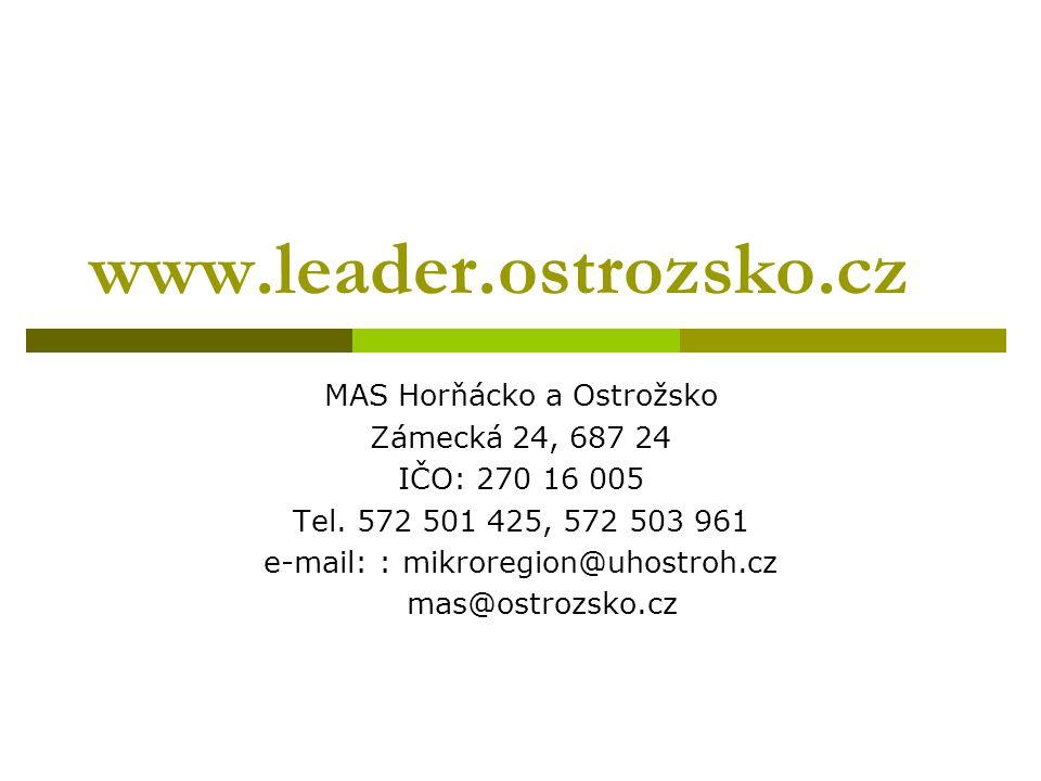 www.leader.ostrozsko.cz MAS Horňácko a Ostrožsko Zámecká 24, 687 24 IČO: 270 16 005 Tel. 572 501 425, 572 503 961 e-mail: : mikroregion@uhostroh.cz ma