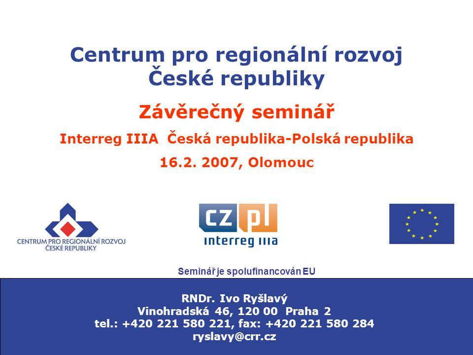 Centrum pro regionální rozvoj České republiky Závěrečný seminář Interreg IIIA Česká republika-Polská republika 16.2.