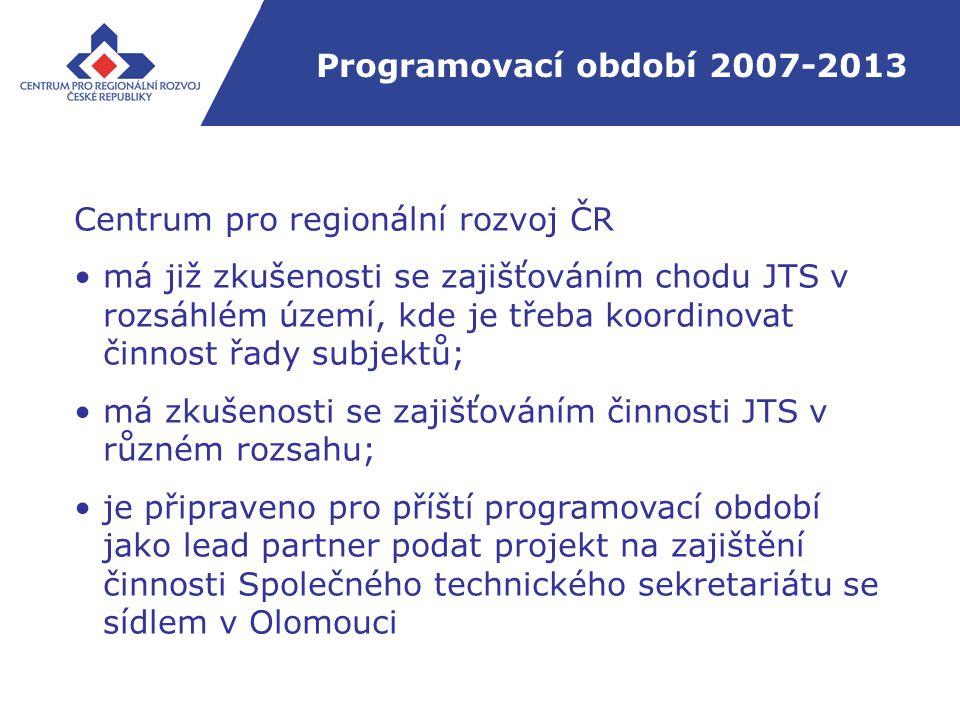 Programovací období 2007-2013 Centrum pro regionální rozvoj ČR má již zkušenosti se zajišťováním chodu JTS v rozsáhlém území, kde je třeba koordinovat činnost řady subjektů; má zkušenosti se zajišťováním činnosti JTS v různém rozsahu; je připraveno pro příští programovací období jako lead partner podat projekt na zajištění činnosti Společného technického sekretariátu se sídlem v Olomouci