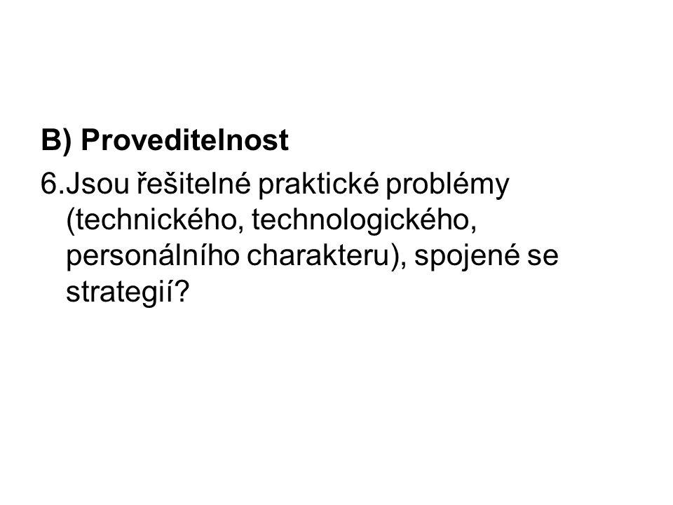 B) Proveditelnost 6.Jsou řešitelné praktické problémy (technického, technologického, personálního charakteru), spojené se strategií?