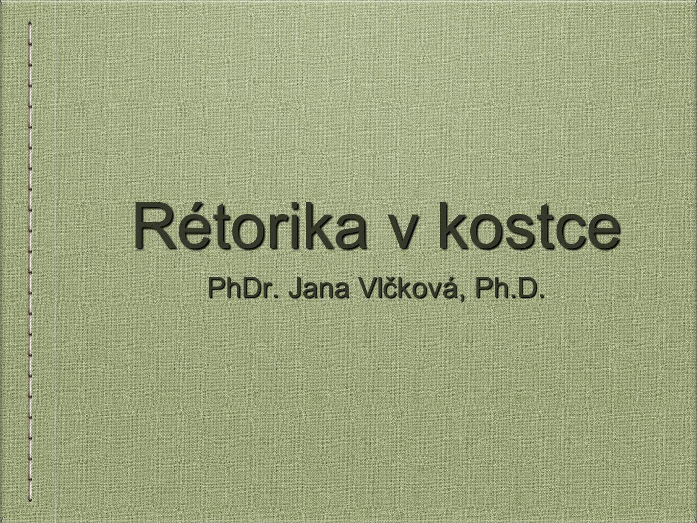 Rétorika v kostce PhDr. Jana Vlčková, Ph.D.