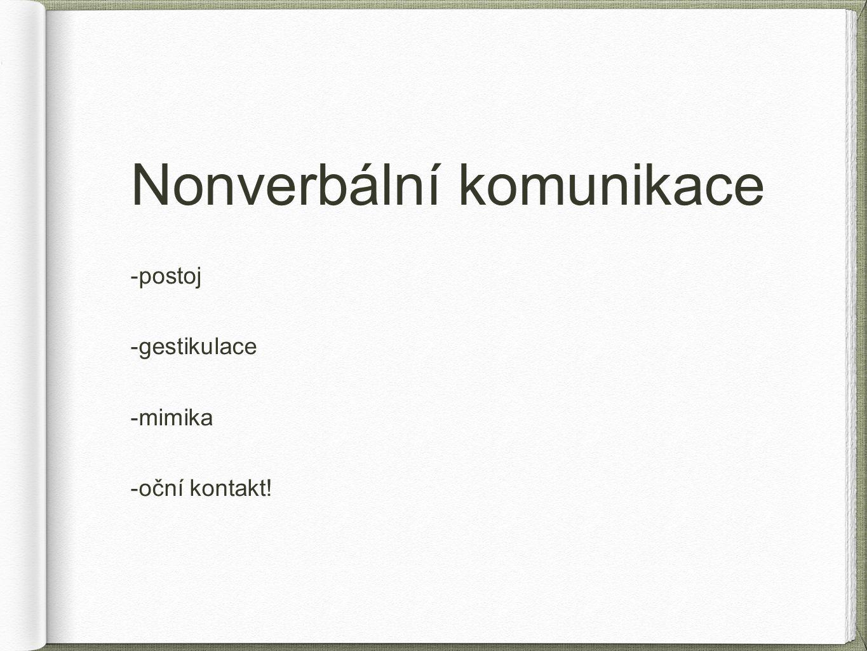 Nonverbální komunikace -postoj -gestikulace -mimika -oční kontakt!