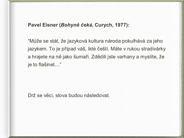 """Pavel Eisner (Bohyně čeká, Curych, 1977): """"Může se stát, že jazyková kultura národa pokulhává za jeho jazykem. To je případ váš, lidé čeští. Máte v ru"""