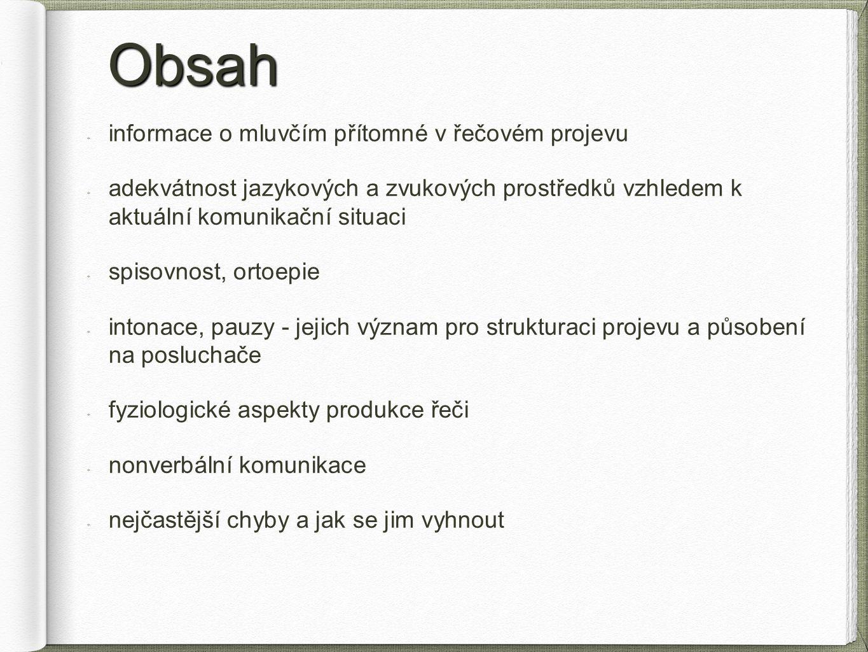 Obsah informace o mluvčím přítomné v řečovém projevu adekvátnost jazykových a zvukových prostředků vzhledem k aktuální komunikační situaci spisovnost,