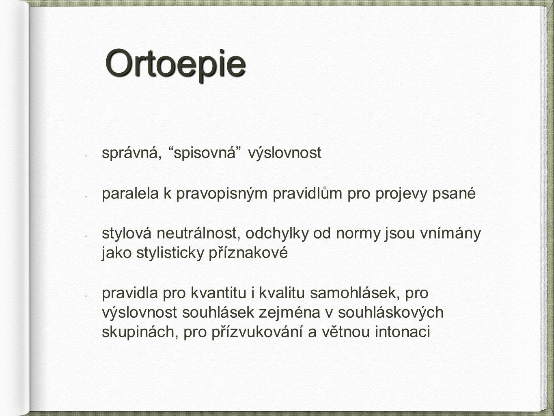 """Ortoepie Ortoepie správná, """"spisovná"""" výslovnost paralela k pravopisným pravidlům pro projevy psané stylová neutrálnost, odchylky od normy jsou vnímán"""