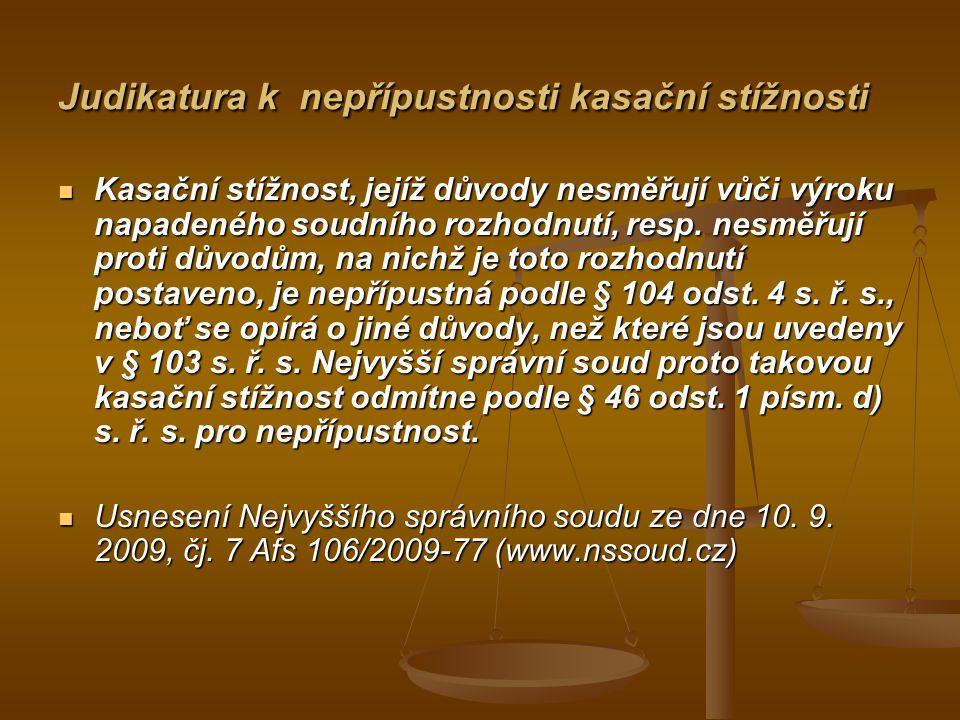 Judikatura k nepřípustnosti kasační stížnosti Kasační stížnost, jejíž důvody nesměřují vůči výroku napadeného soudního rozhodnutí, resp.