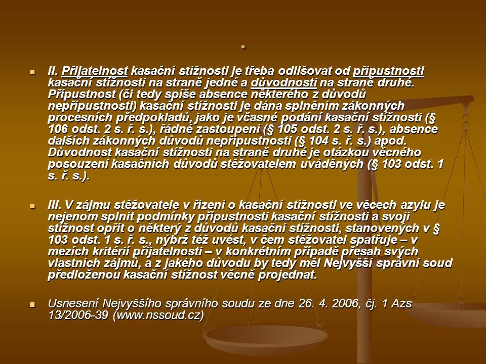 . II. Přijatelnost kasační stížnosti je třeba odlišovat od přípustnosti kasační stížnosti na straně jedné a důvodnosti na straně druhé. Přípustnost (č