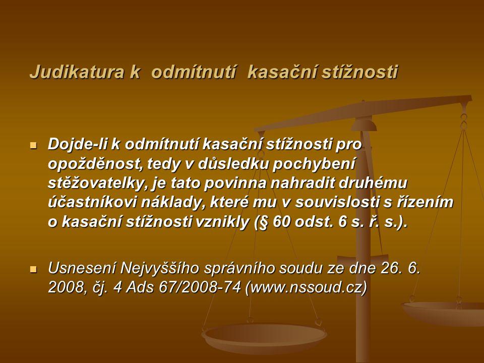 Judikatura k odmítnutí kasační stížnosti Dojde-li k odmítnutí kasační stížnosti pro opožděnost, tedy v důsledku pochybení stěžovatelky, je tato povinna nahradit druhému účastníkovi náklady, které mu v souvislosti s řízením o kasační stížnosti vznikly (§ 60 odst.