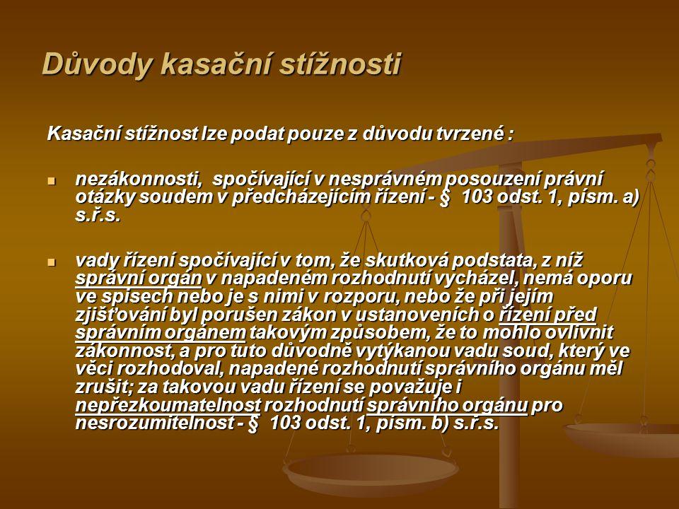 Důvody kasační stížnosti Kasační stížnost lze podat pouze z důvodu tvrzené : nezákonnosti, spočívající v nesprávném posouzení právní otázky soudem v předcházejícím řízení - § 103 odst.