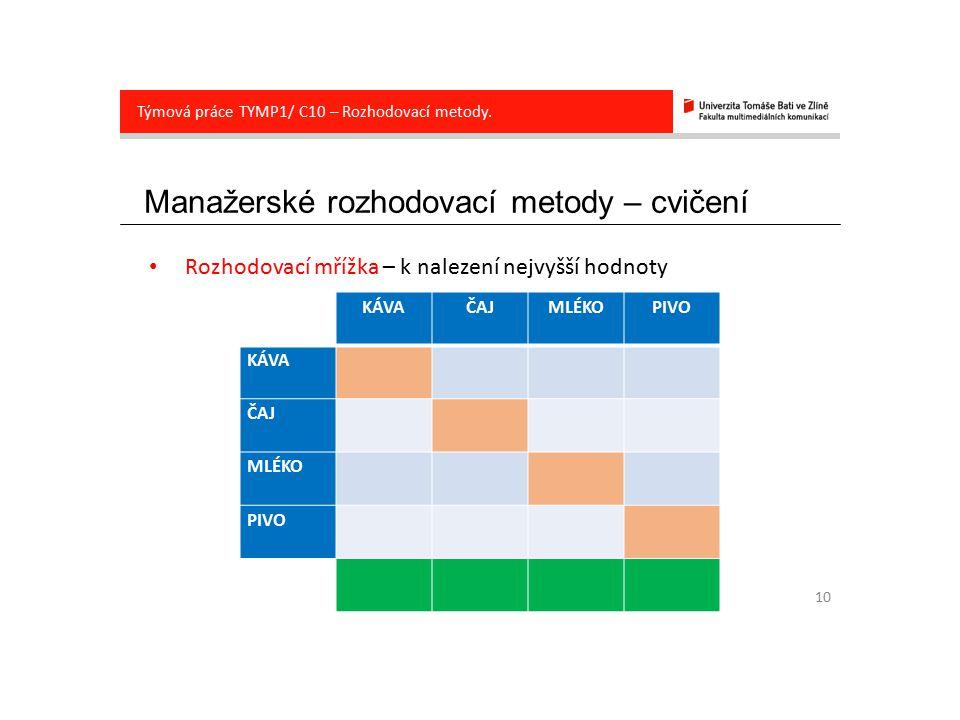 Manažerské rozhodovací metody – cvičení 10 Týmová práce TYMP1/ C10 – Rozhodovací metody. Rozhodovací mřížka – k nalezení nejvyšší hodnoty KÁVAČAJMLÉKO