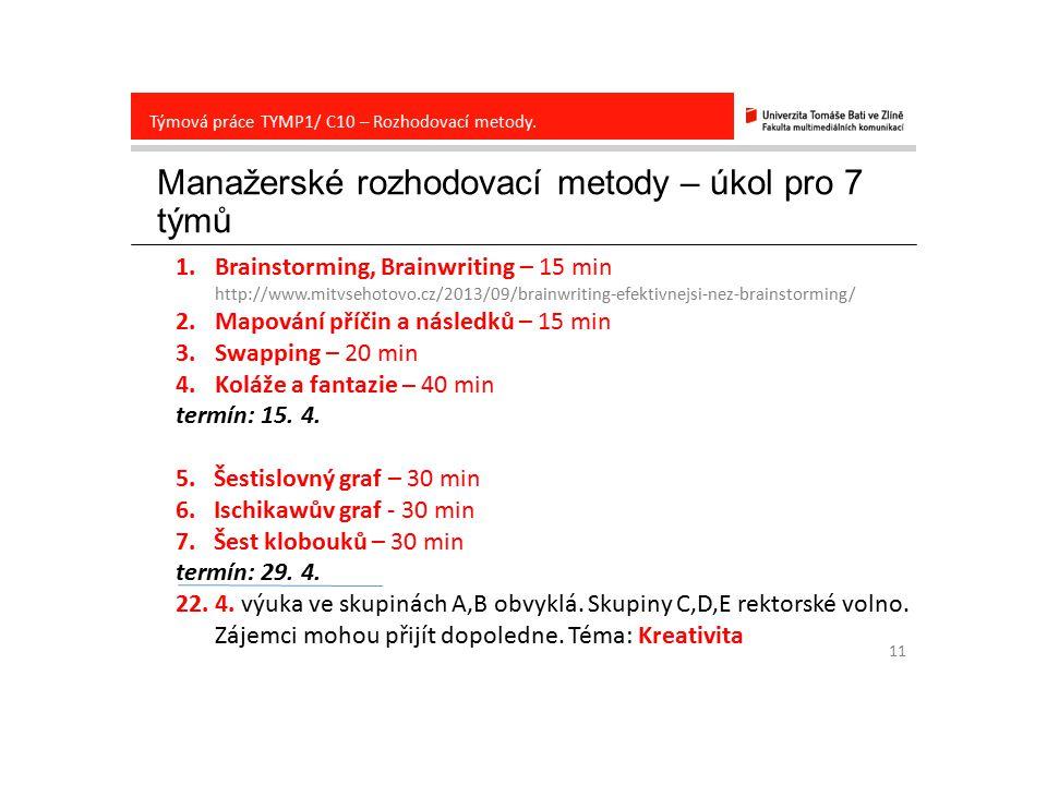 Manažerské rozhodovací metody – úkol pro 7 týmů 11 Týmová práce TYMP1/ C10 – Rozhodovací metody.