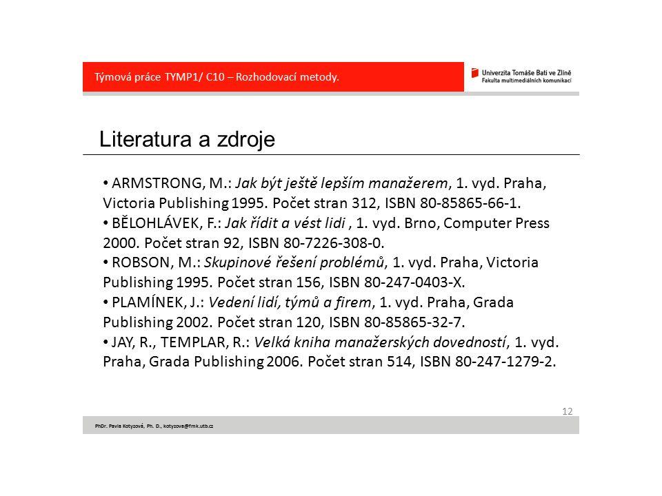 Literatura a zdroje 12 PhDr. Pavla Kotyzová, Ph. D., kotyzova@fmk.utb.cz Týmová práce TYMP1/ C10 – Rozhodovací metody. ARMSTRONG, M.: Jak být ještě le