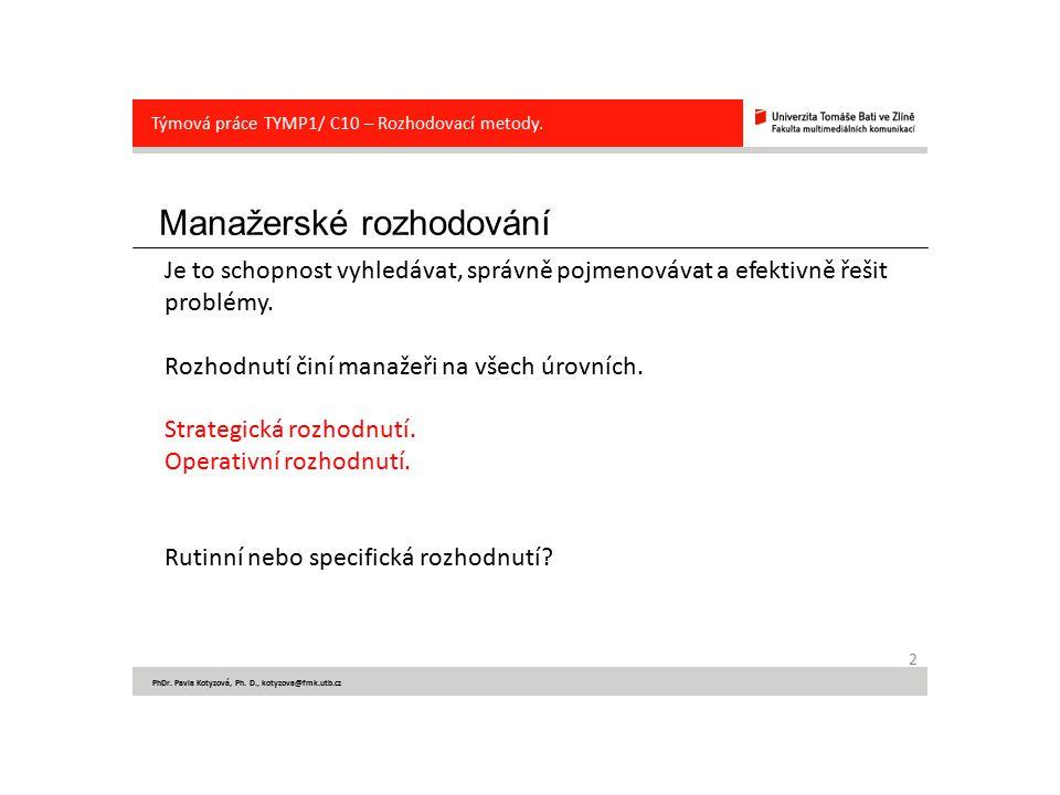 Manažerské rozhodování 2 PhDr. Pavla Kotyzová, Ph. D., kotyzova@fmk.utb.cz Týmová práce TYMP1/ C10 – Rozhodovací metody. Je to schopnost vyhledávat, s