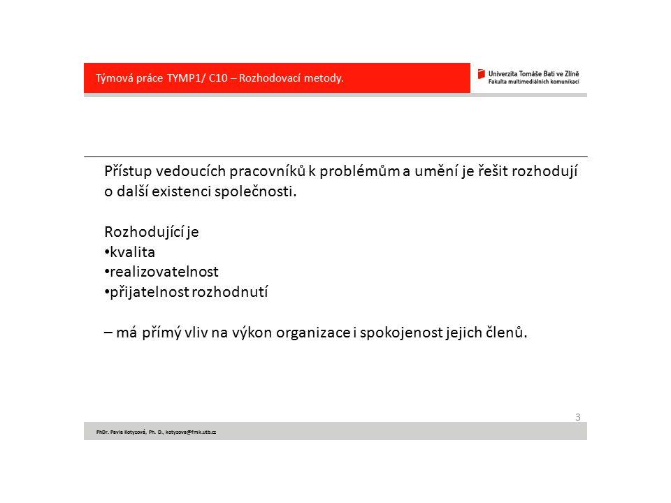 3 PhDr. Pavla Kotyzová, Ph. D., kotyzova@fmk.utb.cz Týmová práce TYMP1/ C10 – Rozhodovací metody. Přístup vedoucích pracovníků k problémům a umění je