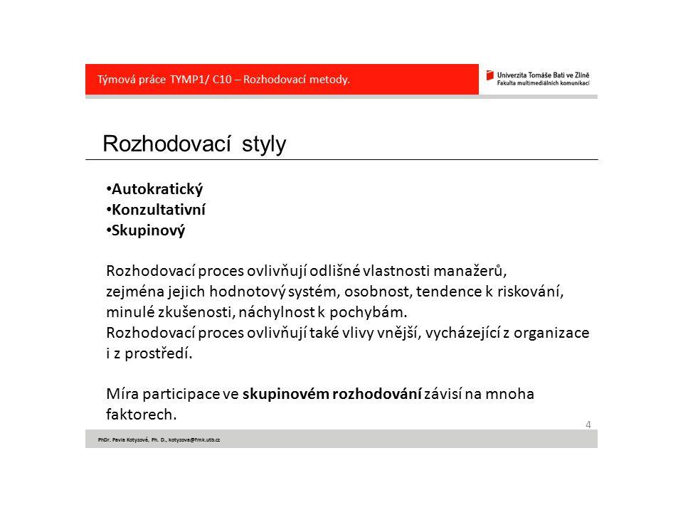 Rozhodovací styly 4 PhDr. Pavla Kotyzová, Ph. D., kotyzova@fmk.utb.cz Týmová práce TYMP1/ C10 – Rozhodovací metody. Autokratický Konzultativní Skupino