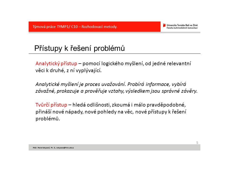 Přístupy k řešení problémů 5 PhDr. Pavla Kotyzová, Ph. D., kotyzova@fmk.utb.cz Týmová práce TYMP1/ C10 – Rozhodovací metody. Analytický přístup – pomo