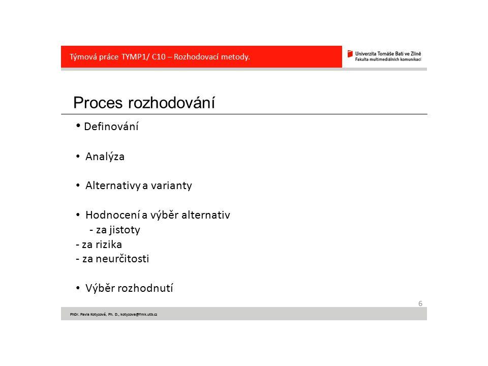 Proces rozhodování 6 PhDr. Pavla Kotyzová, Ph. D., kotyzova@fmk.utb.cz Týmová práce TYMP1/ C10 – Rozhodovací metody. Definování Analýza Alternativy a