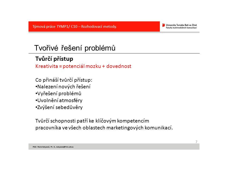 Tvořivé řešení problémů 7 PhDr. Pavla Kotyzová, Ph. D., kotyzova@fmk.utb.cz Týmová práce TYMP1/ C10 – Rozhodovací metody. Tvůrčí přístup Kreativita =