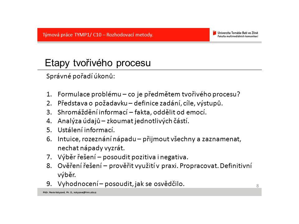 Etapy tvořivého procesu 8 PhDr. Pavla Kotyzová, Ph. D., kotyzova@fmk.utb.cz Týmová práce TYMP1/ C10 – Rozhodovací metody. Správné pořadí úkonů: 1.Form