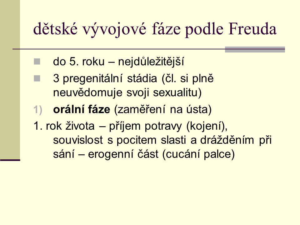 dětské vývojové fáze podle Freuda do 5. roku – nejdůležitější 3 pregenitální stádia (čl. si plně neuvědomuje svoji sexualitu) 1) orální fáze (zaměření