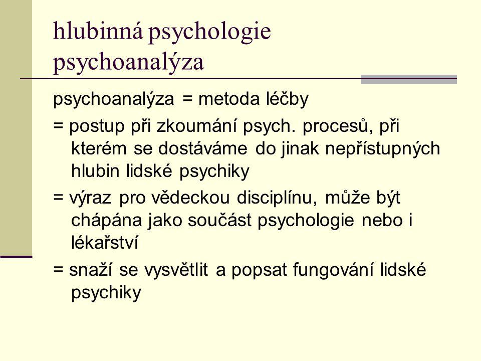 hlubinná psychologie psychoanalýza psychoanalýza = metoda léčby = postup při zkoumání psych. procesů, při kterém se dostáváme do jinak nepřístupných h