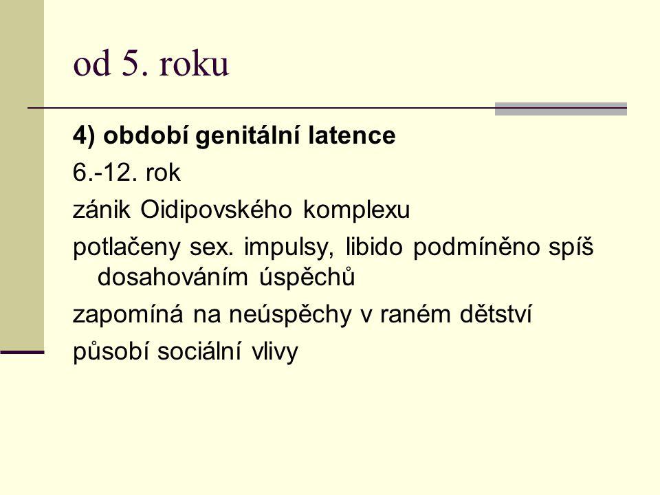 od 5. roku 4) období genitální latence 6.-12. rok zánik Oidipovského komplexu potlačeny sex. impulsy, libido podmíněno spíš dosahováním úspěchů zapomí