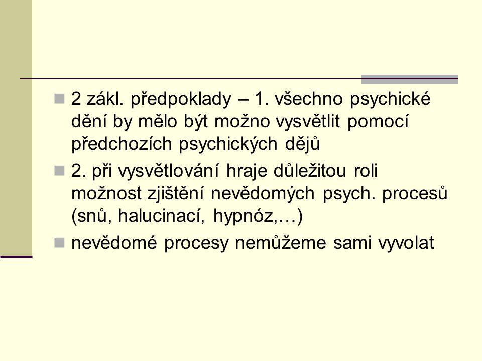 2 zákl. předpoklady – 1. všechno psychické dění by mělo být možno vysvětlit pomocí předchozích psychických dějů 2. při vysvětlování hraje důležitou ro