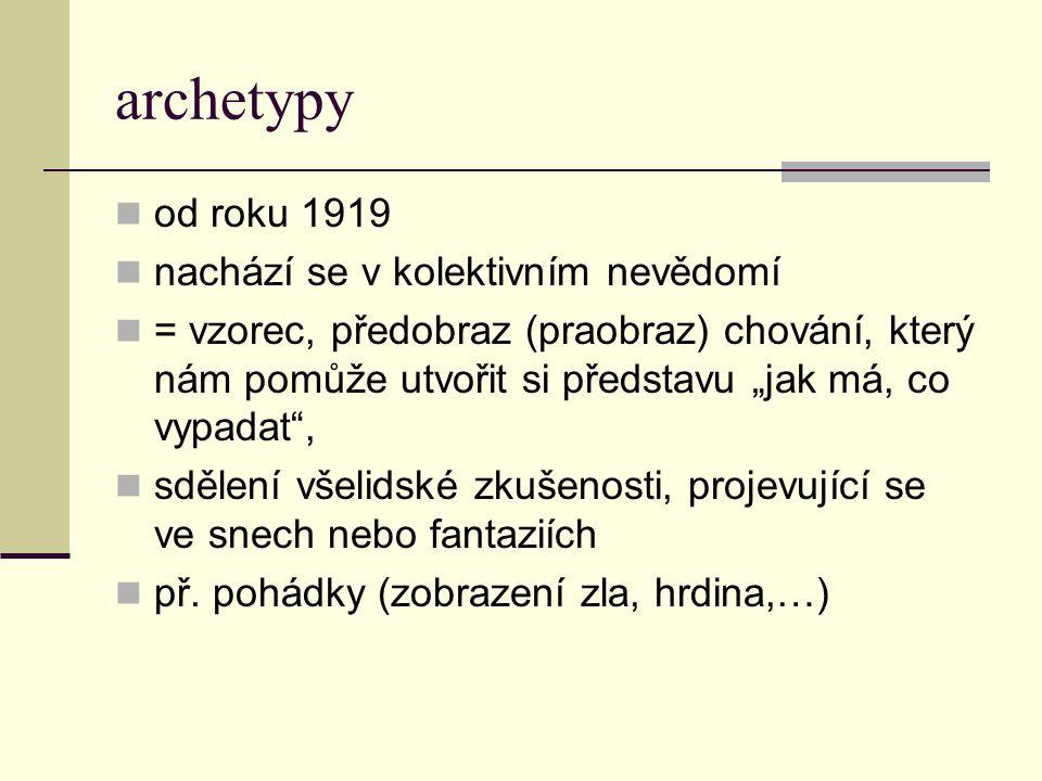 """archetypy od roku 1919 nachází se v kolektivním nevědomí = vzorec, předobraz (praobraz) chování, který nám pomůže utvořit si představu """"jak má, co vyp"""