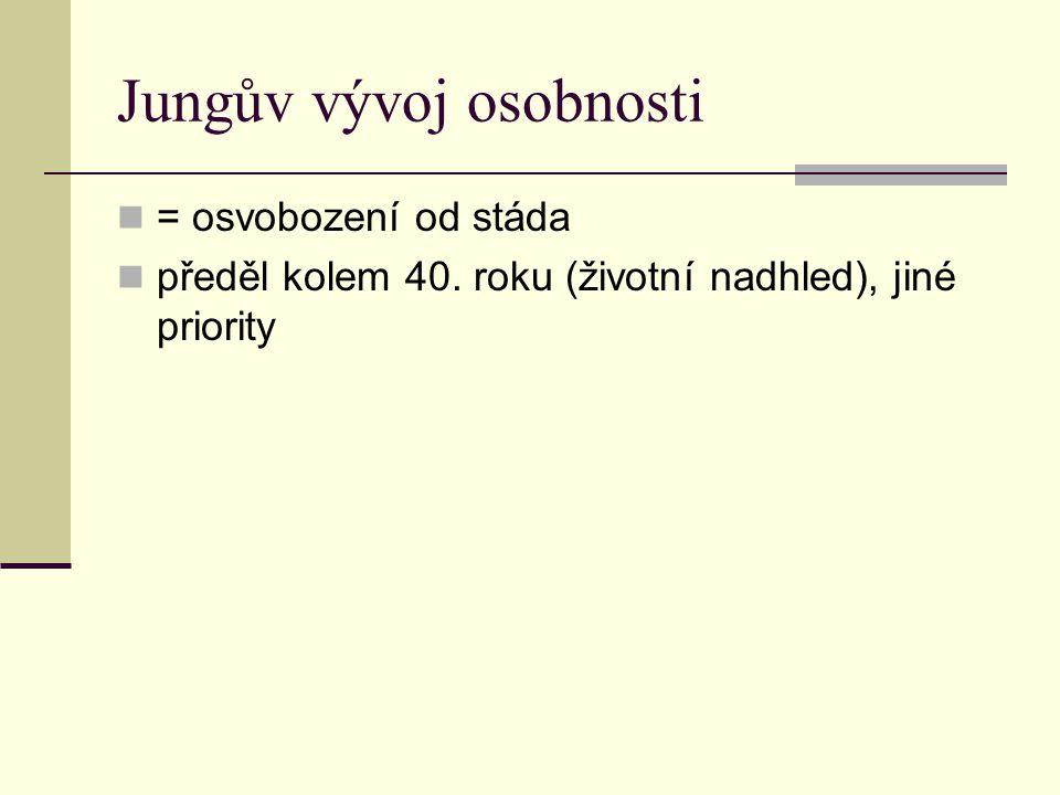 Jungův vývoj osobnosti = osvobození od stáda předěl kolem 40. roku (životní nadhled), jiné priority