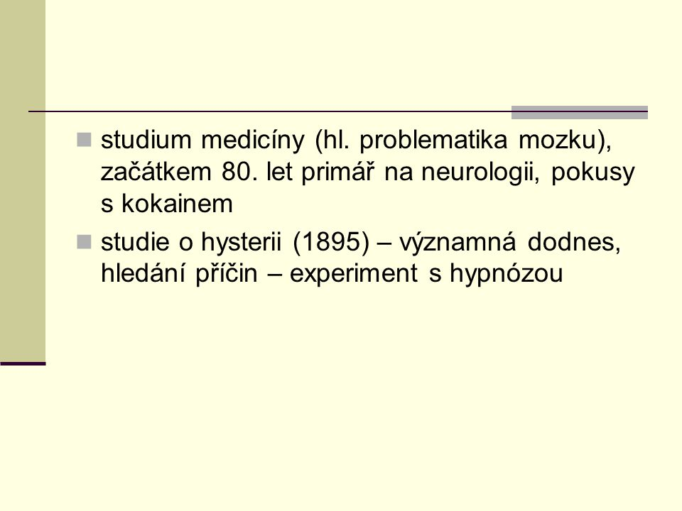 studium medicíny (hl. problematika mozku), začátkem 80. let primář na neurologii, pokusy s kokainem studie o hysterii (1895) – významná dodnes, hledán