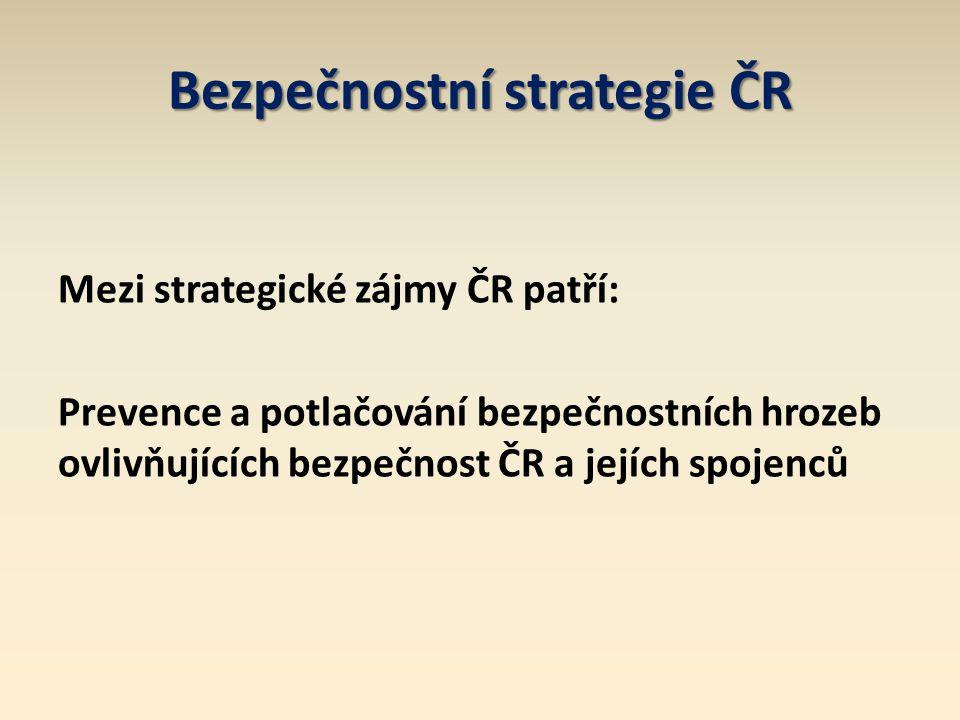 Bezpečnostní strategie ČR Mezi strategické zájmy ČR patří: Prevence a potlačování bezpečnostních hrozeb ovlivňujících bezpečnost ČR a jejích spojenců