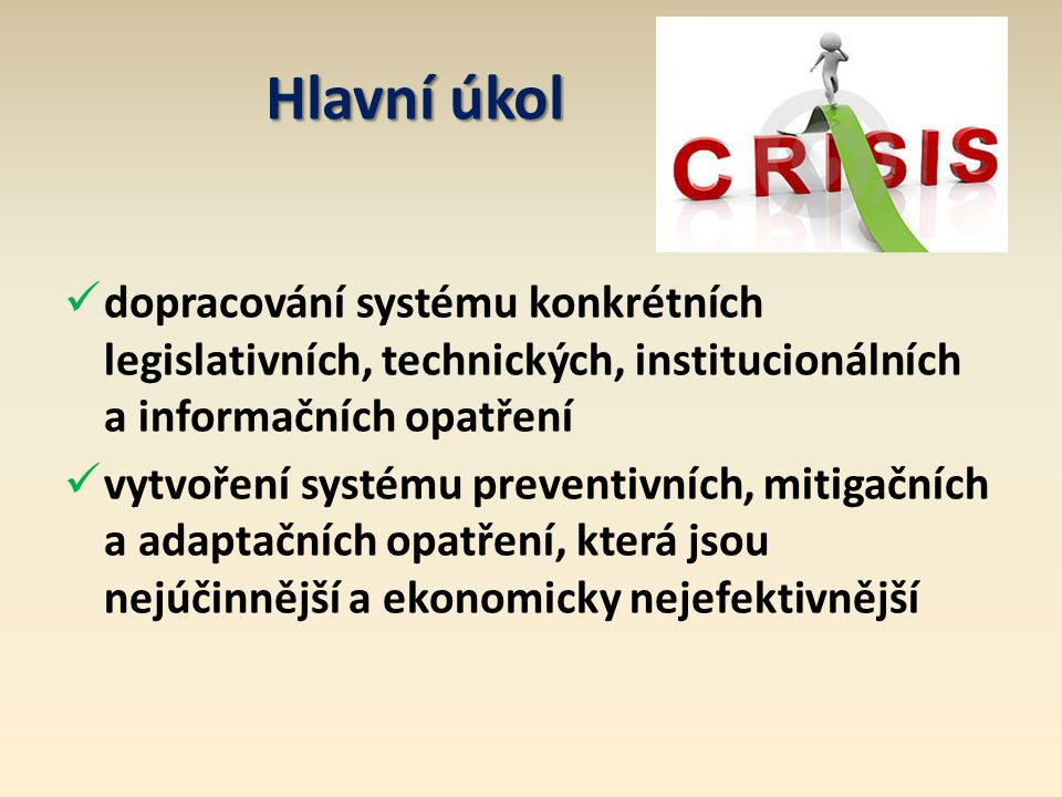 Hlavní úkol dopracování systému konkrétních legislativních, technických, institucionálních a informačních opatření vytvoření systému preventivních, mitigačních a adaptačních opatření, která jsou nejúčinnější a ekonomicky nejefektivnější