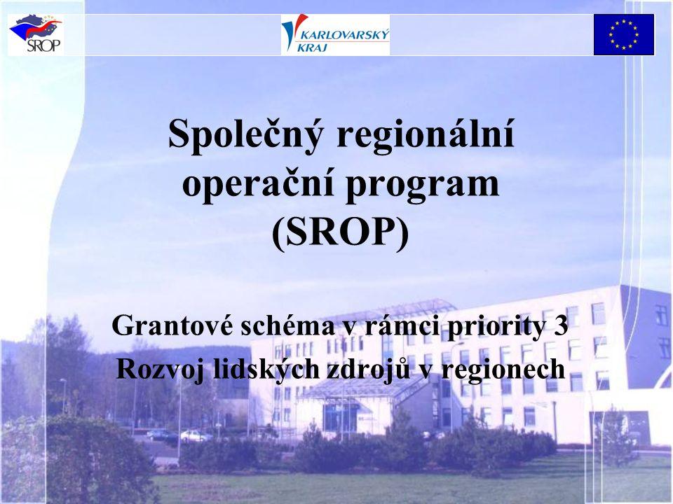 Společný regionální operační program (SROP) Grantové schéma v rámci priority 3 Rozvoj lidských zdrojů v regionech